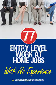 Jobs No Resume Needed by 77 No Experience Needed Entry Level Work From Home Jobs