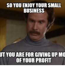 Profit Meme - so you enjoy your small business ut you are for giving upmo of