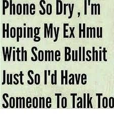 Phone Dry Meme - phone so dryim hoping my ex hmu with some bullshit just so l d