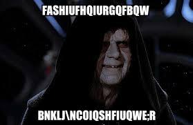 Emperor Palpatine Meme - emperor palpatine fashiufhqiurgqfbqw bnklj ncoiqshfiuqwe r meme