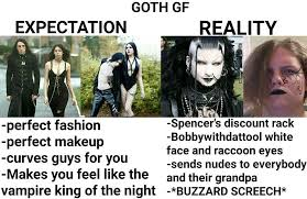 Perfect Girlfriend Meme - expectation vs reality goth gf know your meme