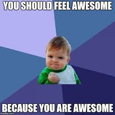 You Are Awesome Meme - feel awesome imgflip