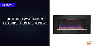 Most Realistic Electric Fireplace The 10 Best Wall Mount Electric Fireplace Reviews 2017 Updated List