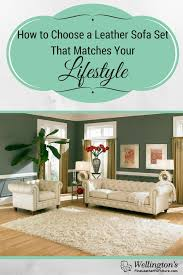 How To Choose A Leather Sofa How To Choose A Leather Sofa Set That Matches Your Lifestyle