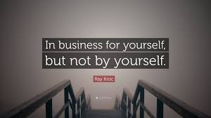 Design By Yourself by Ray Kroc Quote U201cin Business For Yourself But Not By Yourself