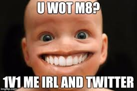 M8 Meme - image tagged in i m nomal funny memes funny face u wot m8 imgflip