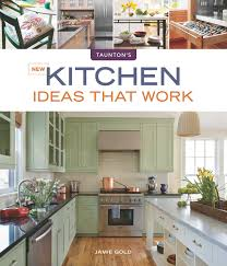 kitchen ideas that work taunton s ideas that work