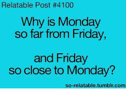 Friday Memes Tumblr - relatable post 4100 why is monday so far from friday and friday so
