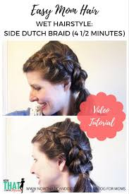easy mom hair wet hairstyle 5 minute side dutch braid u2014 now