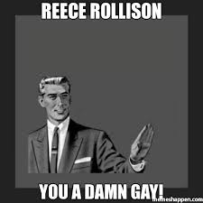 Gay Black Guy Meme - reece rollison you a damn gay meme kill yourself guy 6859