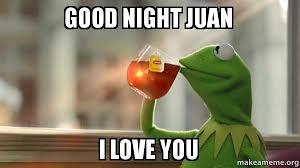 Juan Meme - good night juan i love you make a meme
