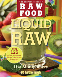 liquid raw over 125 juices smoothies soups and other raw
