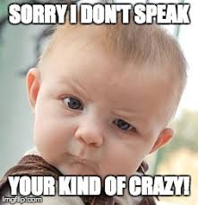 Your Crazy Meme - skeptical baby meme imgflip
