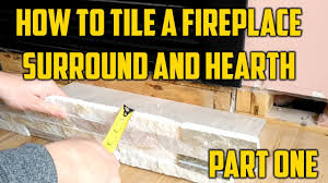 how to tile a fireplace surround and hearth part one youtube