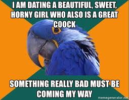 Horny Girl Meme - i am dating a beautiful sweet horny girl who also is a great coock
