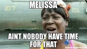 Melissa Meme - melissa aint nobody have time for that meme aint nobody got time