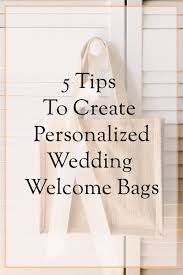 personalized wedding welcome bags 5 tips to create beautifully personalized wedding welcome bags