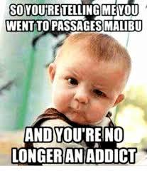 Passages Malibu Meme - so youre telling meyou wentto passages malibu and you re no longer