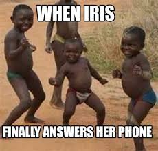 Phone Meme Generator - meme maker when iris finally answers her phone meme maker memes
