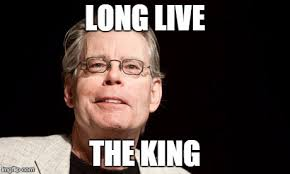 Stephen King Meme - long live the king imgflip