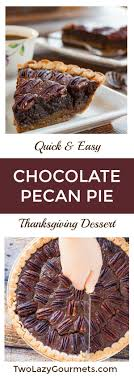 chocolate pecan pie easy thanksgiving recipe two lazy gourmets