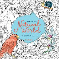 amazon com color the natural world a timber press coloring book