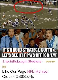 Funny Steelers Memes - sports j l 1 itsa bold strategy cotton lets see if it paysoff for