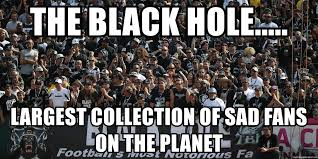 Raiders Fans Memes - the black hole largest collection of sad fans on the planet