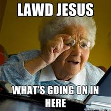 Lawd Jesus Meme - lawd jesus what s going on in here internet grandma surprise
