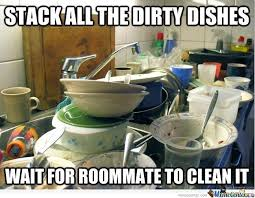 Housemate Meme - stack all the dirty dishes wait for roommate to clean it by