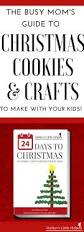 the busy mom u0027s guide to christmas crafts u0026 cookies to make with