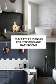 30 matte tile ideas for kitchens and bathrooms digsdigs 30 matte tile ideas for kitchens and bathrooms