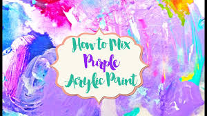 how to mix purple acrylic paint youtube