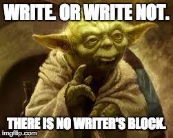 Writing Meme - writer meme monday write not write not there will be no block
