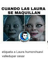 Meme Laura - cuando las laura se maquillan etiqueta a laura humorxhuevi