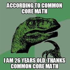 Common Core Math Meme - meme creator according to common core math i am 26 years old