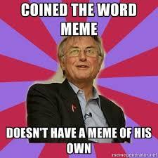 Meme Richard Dawkins - prof richard dawkins coined the word meme doesn t have a meme