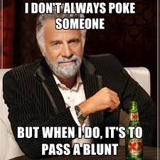 Poke Meme - i don t always poke someone but when i do it s to pass a blunt
