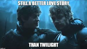 Still A Better Lovestory Than Twilight Meme - image tagged in game of thrones still a better love story than
