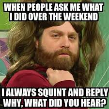 Funny Weekend Meme - how was my weekend hilarious humor and stuffing