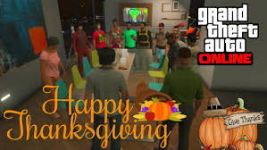 thanksgiving friends gta v online happy thanksgiving dinner with subscribers and