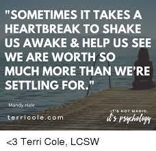 Heart Break Memes - sometimes it takes a heartbreak to shake us awake help us see we