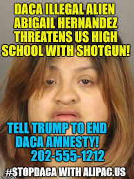Hernandez Meme - daca illegal alien abigail hernandez threatens us high school with