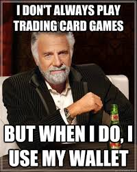 Meme Trading Cards - i don t always play trading card games but when i do i use my