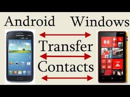 transfer contacts android to android transfer contacts from android to windows phone or windows to