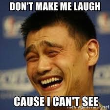 Make Me Laugh Meme - don t make me laugh cause i can t see laughing asian man meme