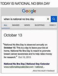 No Bra Meme - today is national nobra day google when is national no bra day all