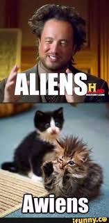 Aliens Meme History Channel - history channel aliens guy cats more information