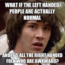 Normal Meme - 9 left handers day memes that lefties of the world will appreciate