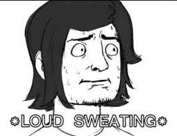 Sweating Meme - loud sweating memes